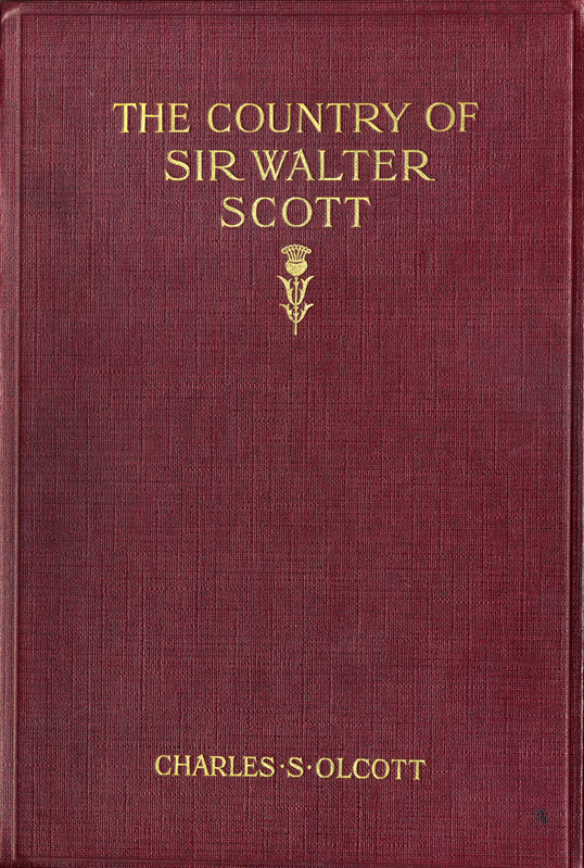 Charles S. Olcott The Country of Sir Walter Scott Cassell edition 1913