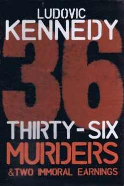 Thirty-Six Murders & Two Immoral Earnings by Ludovic Kennedy