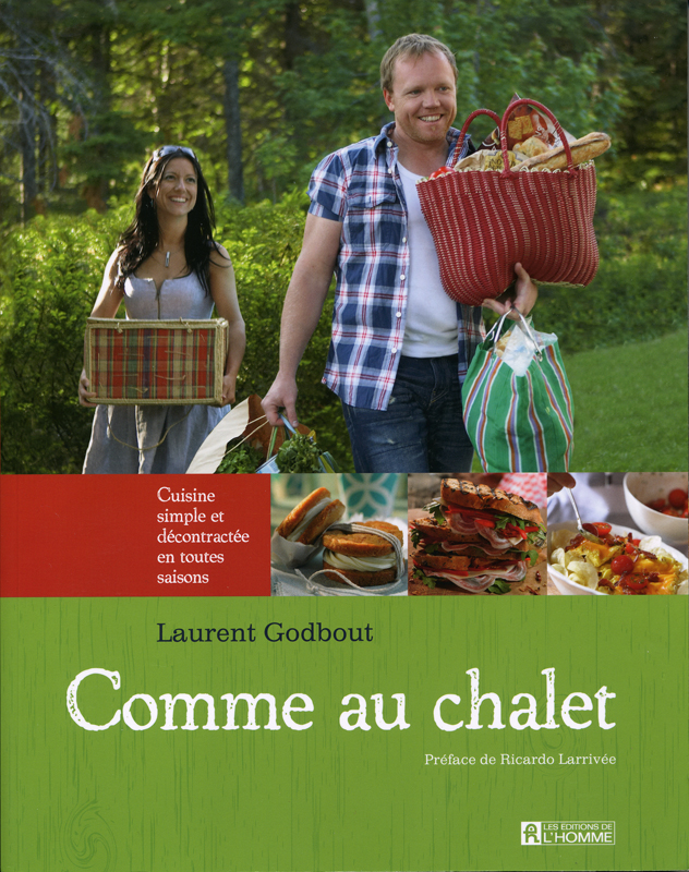 Comme au chalet Laurent Godbout Les Editions de l'homme 2010 Quebec recipes