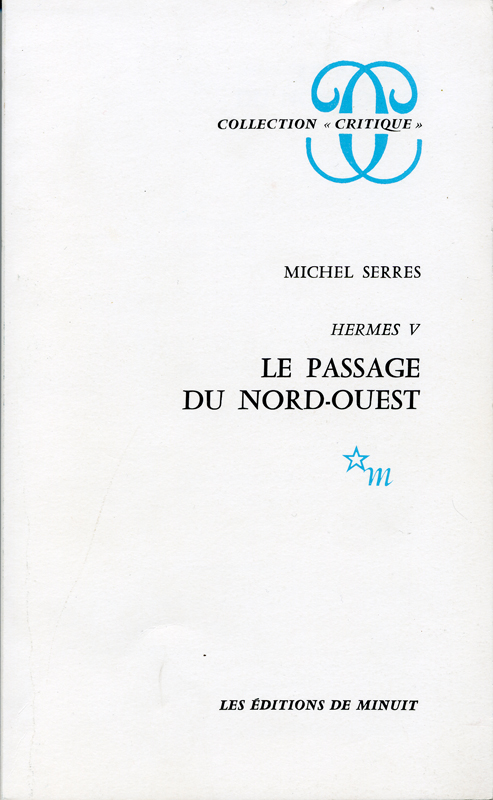 "Le passage du Nord-Ouest Hermes V Michel Serres Les Editions de Minuit Collection ""Critique"" 1980"