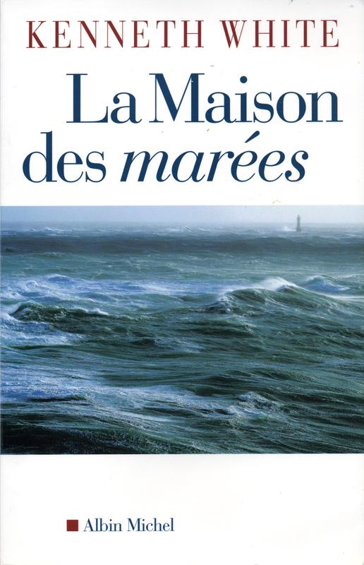 Kenneth White La Maison des marées Albin Michel 2005