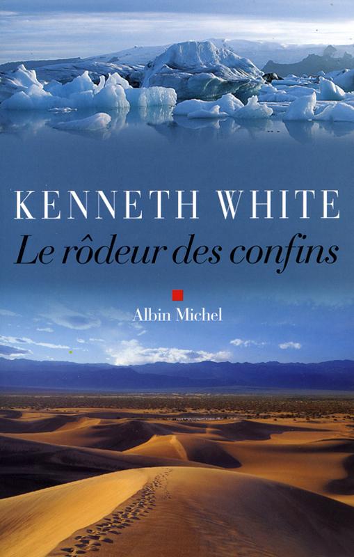 Kenneth White Le rôdeur des confins Editions Albin Michel 2006