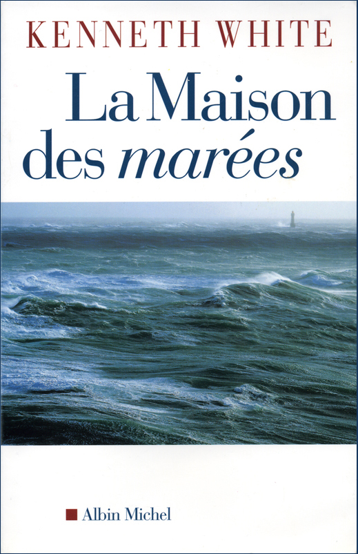 Kenneth White La Maison des marées Editions Albin Michel 2005