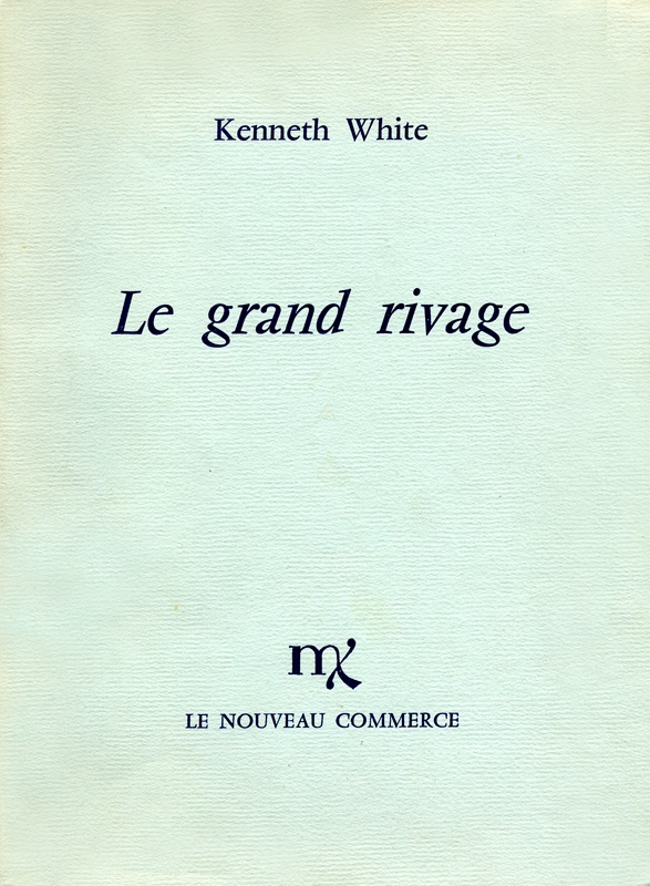 Kenneth White - Le grand rivage - Bilingual edition Le Nouveau Commerce 1980