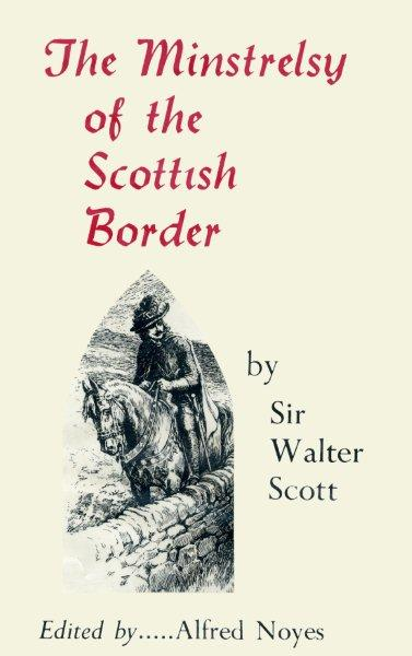 The Minstrelsy of the Scottish Border by Sir Walter Scott Edited by Alfred Noyes 1979