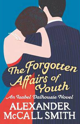 Alexander McCall Smith The Forgotten affairs of Youth - Little, Brown September 2011