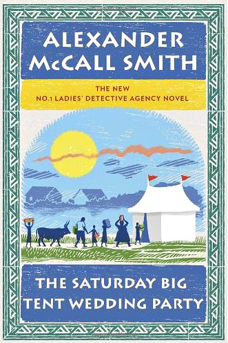 The Saturday Big Tent Wedding Party Alexander McCall Smith Pantheon Books 2011