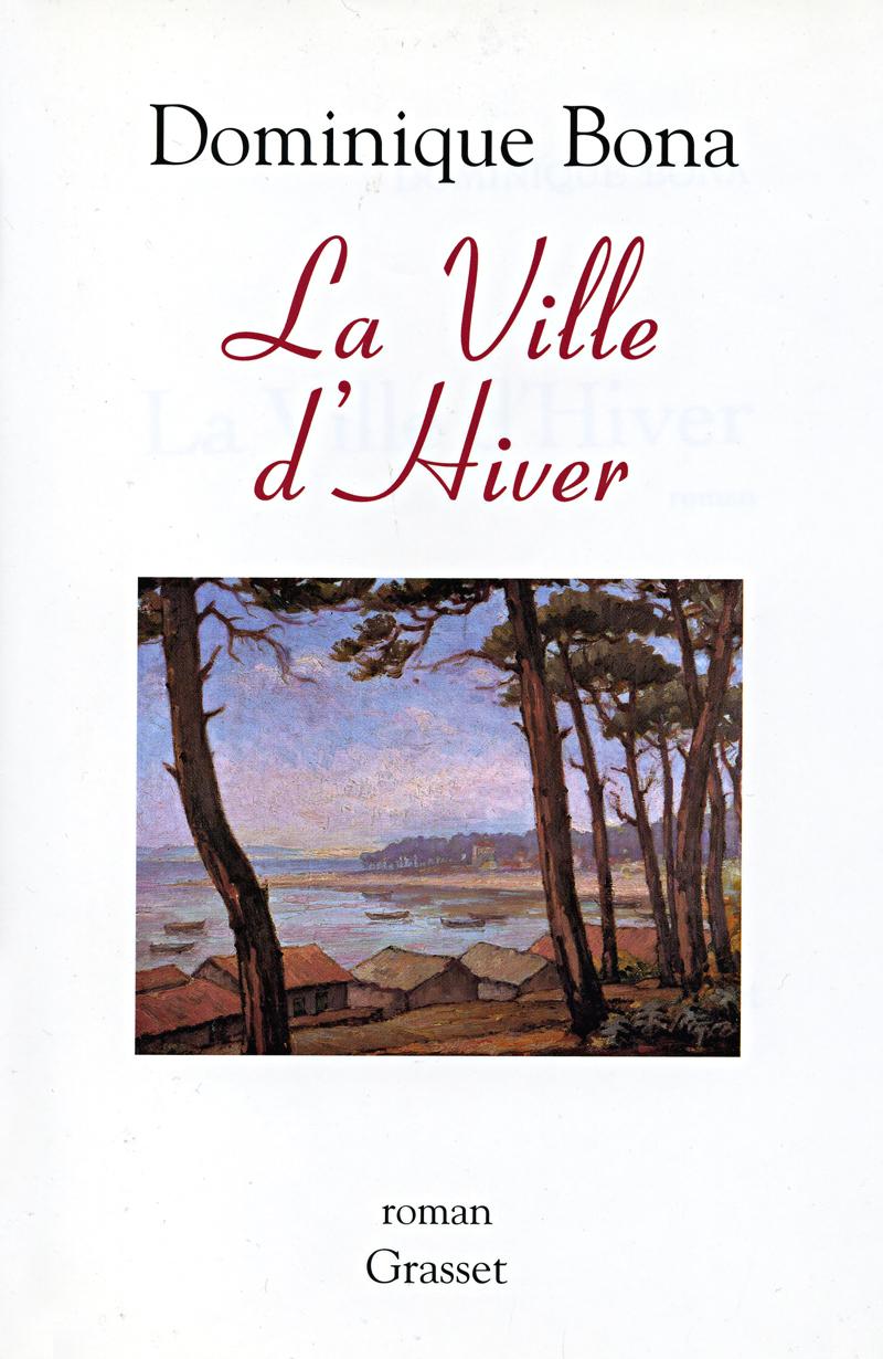 La Ville d'Hiver Dominique Bona Editions & Fasquelle 2005