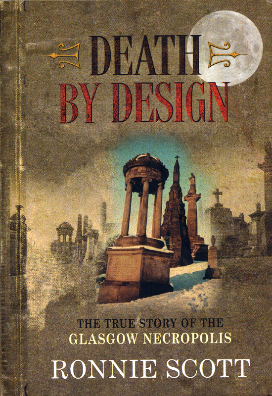 Death by Design The True Story of the Glasgow Necropolis Ronnie Scott Black & White Publishing 2005 front cover