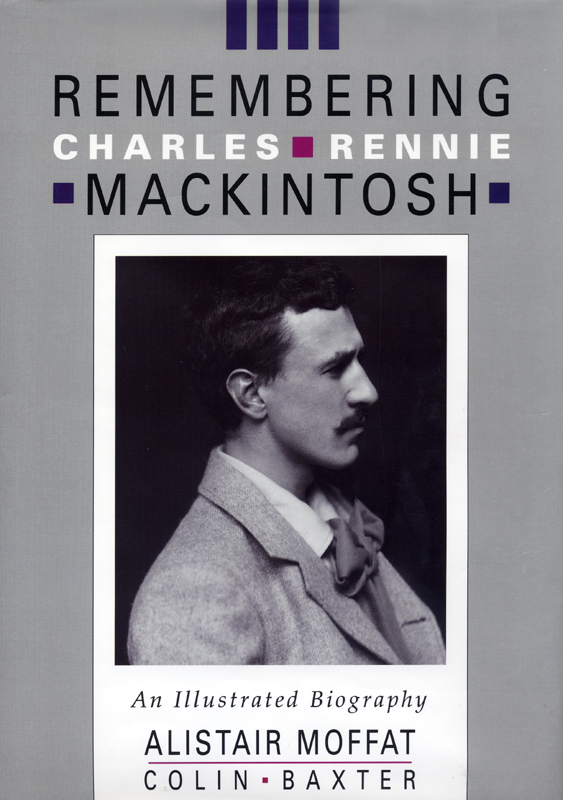 Remembering Charles Rennie Mackintosh An Illustrated Biography Alistair Moffat Colin Baxter 1989
