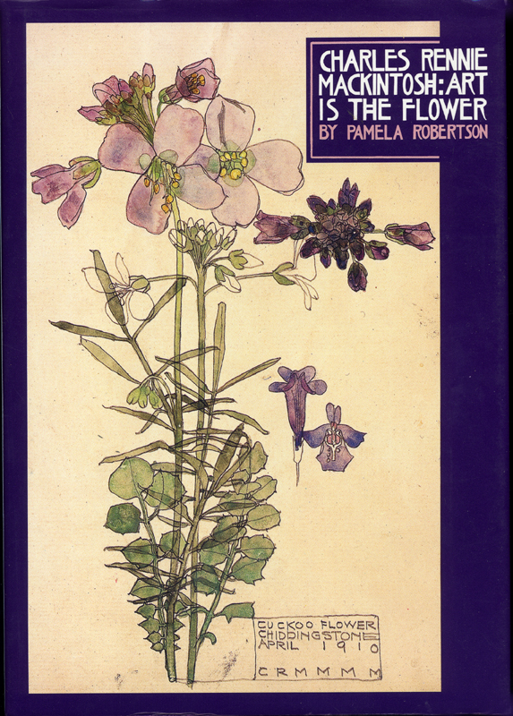 Charles Rennie Mackintosh Art is the Flower Pamela Robertson 1995