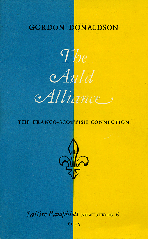 The Auld Alliance Gordon Donaldson The Saltire Society 1985