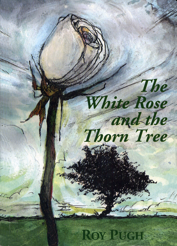 The White Rose and the Thorn Tree Roy Pugh Cuthill Press 2008