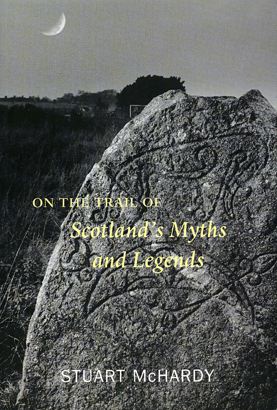 On the Trail of Scotland's Myths and Legends Stuart McHardy Luath Press 2005