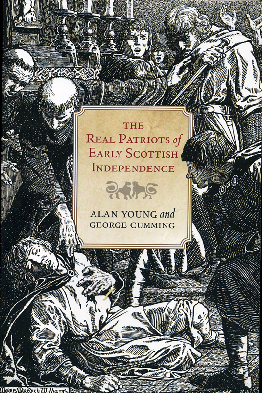 The Real Patriots of Early Scottish Independence Alan Young and George Cumming Birlinn 2014