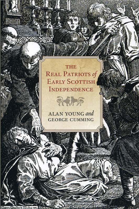 The Real Patriots of Early Scottish Independence Alan Young & George Cumming Birlinn 2014