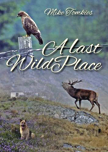 A Last Wild Place Mike Tomkies Whittles Publishing 2017