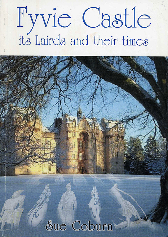Fyvie Castles Its Lairds and their times Sue Coburn 2005