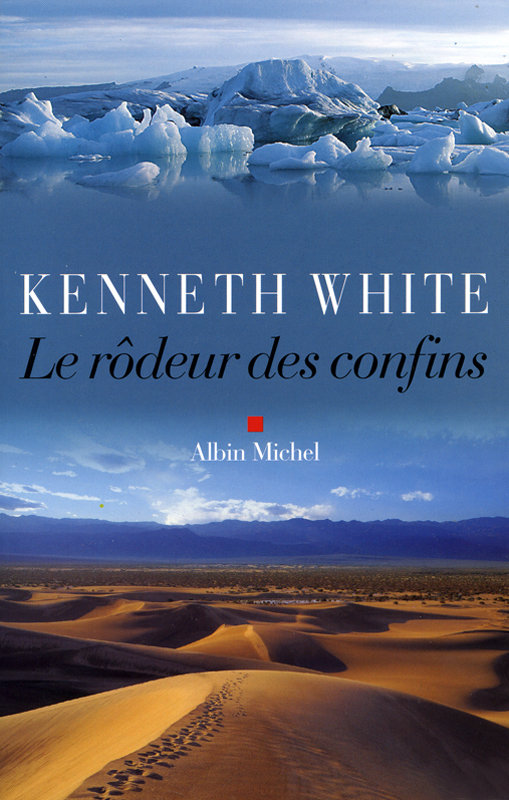Kenneth White Le rôdeur des confins Editions Albin Michel 2006
