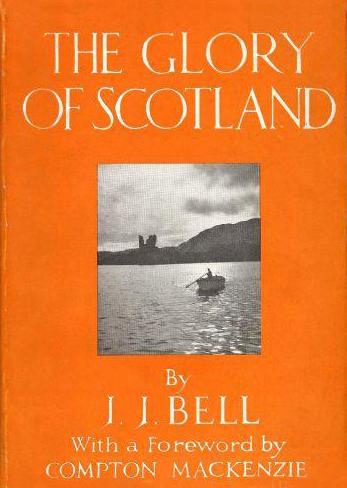 J.J. Bell The Glory of Scotland George G. Harrap & Co. Ltd 1932