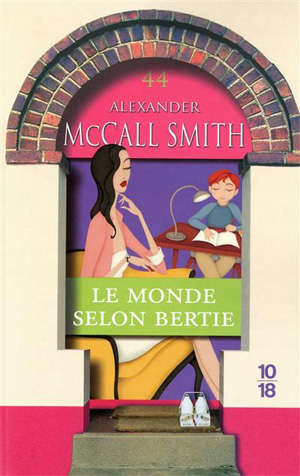 Alexander McCall Smith Le monde selon Bertie Edition 10-18 2010