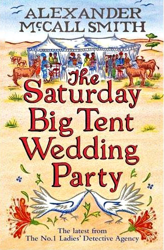 The Saturday Big Tent Wedding Party Alexander McCall Smith  Little Brown 2011