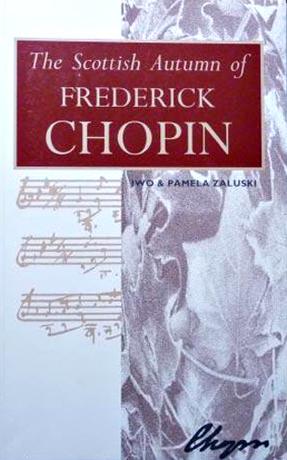 The Scottish Autumn of Frederick Chopin Pamela Zaluski John Donald Publishers, Edinburgh 1993