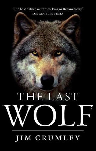 Jim Crumley The Last Wolf Birlinn August 2010