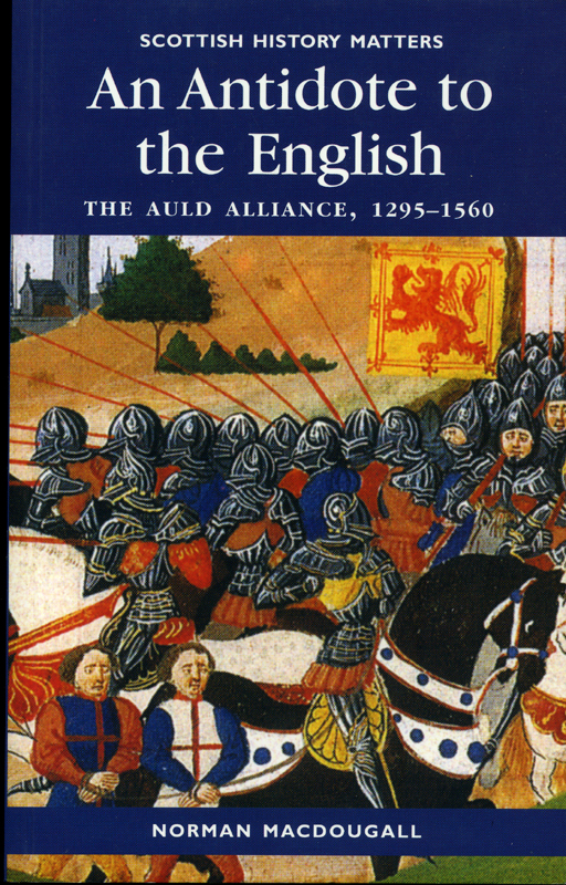 An Antidote to the English The Auld Alliance Norman Macdougall Tuckwell Press 2001