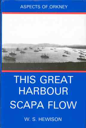This Great Harbour Scapa Flow W.W. Hewison