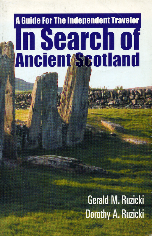 In Search of Ancient Scotland Gerald M. Ruzicki and Dorothy A. Ruzicki AspenGrove 2000