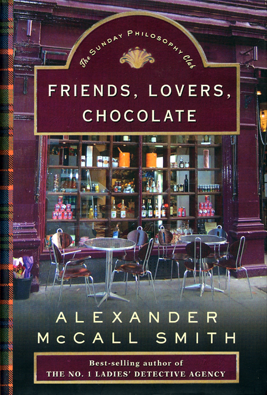 Friends, Lovers, Chocolate Alexander McCall Smith Pantheon Books 2005