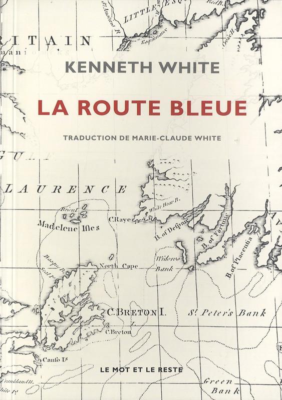 La route bleue Kenneth White éditions Le mot et le reste 2013