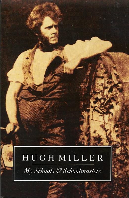 Hugh Miller My Schools & Schoolmasters B & W Publishing 1993