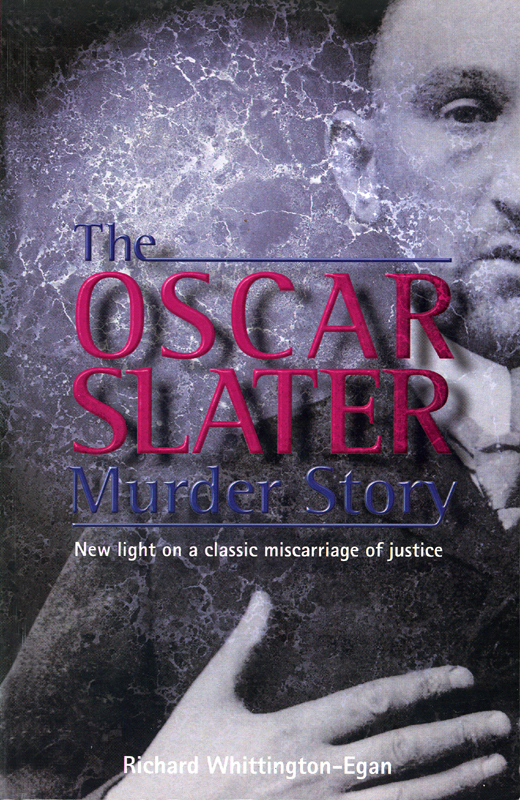 The Oscar Slater Murder Story Richard Whittington-Egan  Neil Wilson Publishing Glasgow  2009