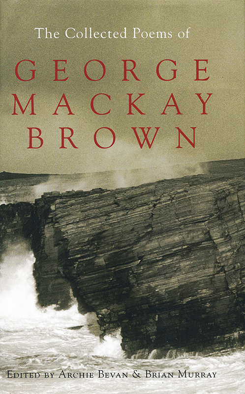 The Collected Poems of George Mackay Brown Archie Bevan & Brian Murray 2005
