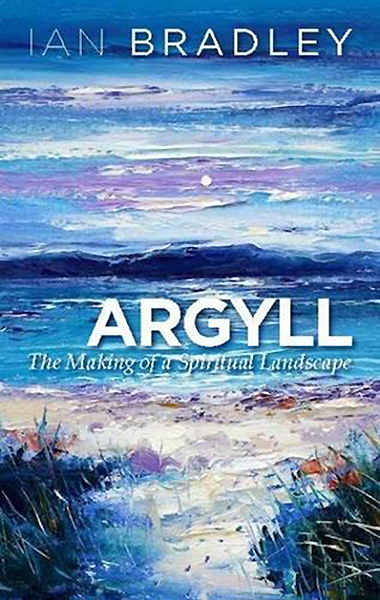 Argyll The Making of a Spiritual Landscape Ian Bradley St Andrew Press 2015