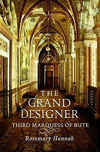 The Grand Designer Third Marquess of Bute Rosemary Hannah Birlinn 2013