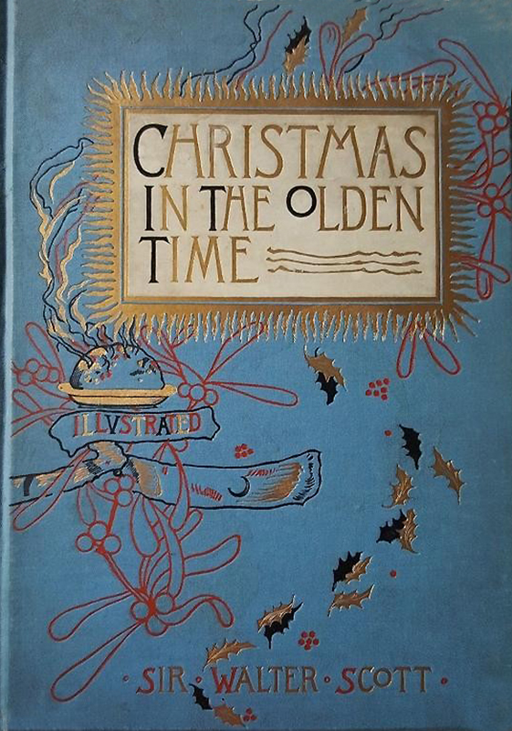 Christmas in the Olden Time Sir Walter Scott 1882