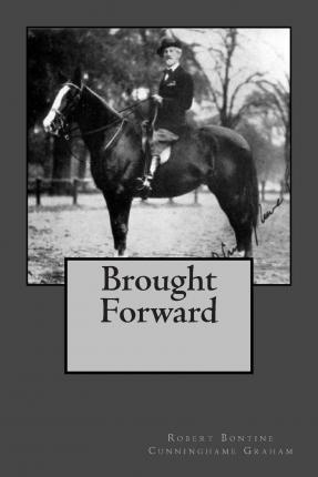 Brought Forward R.R. Cunninghame Grahame