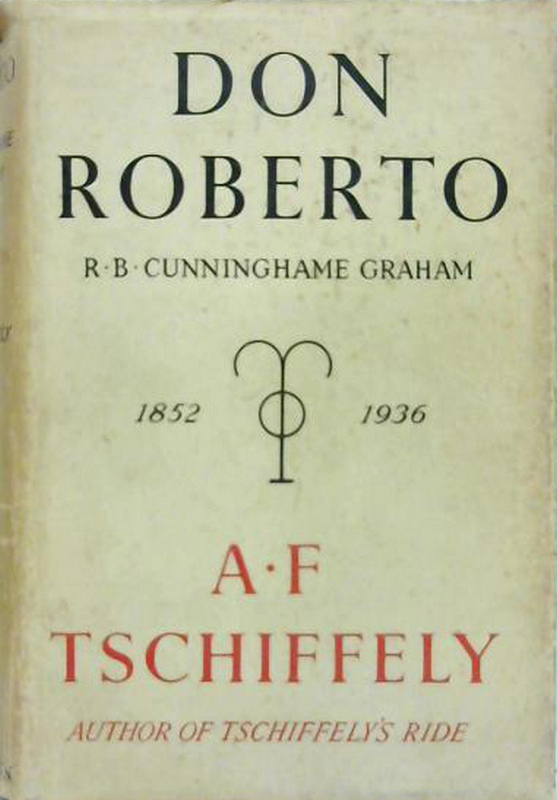 Don Roberto R.B. Cunninghame Graham by A.F Tschiffely 1937