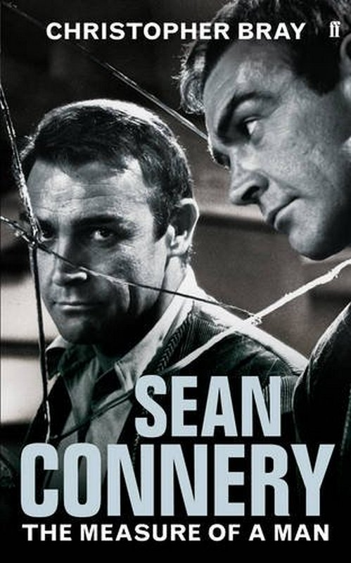 Sean Connery The Measure of a Man by Christopher Bray Faber & Faber 2011